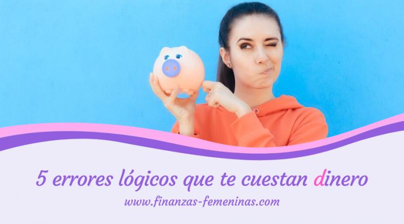 finanazas-femeninas_5-errores-lógicos-que-te-cuestan-dinero